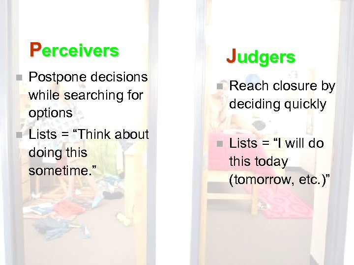 "Perceivers n Postpone decisions while searching for options n Lists = ""Think about doing"