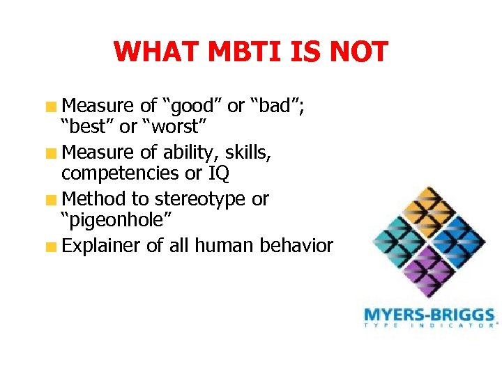 "WHAT MBTI IS NOT Measure of ""good"" or ""bad""; ""best"" or ""worst"" Measure of"