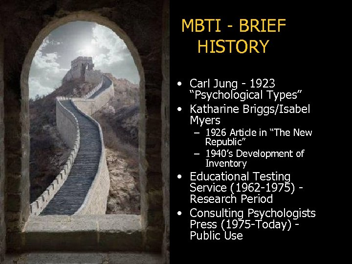 "MBTI - BRIEF HISTORY • Carl Jung - 1923 ""Psychological Types"" • Katharine Briggs/Isabel"