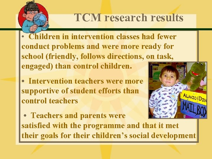 TCM research results • Children in intervention classes had fewer conduct problems and were