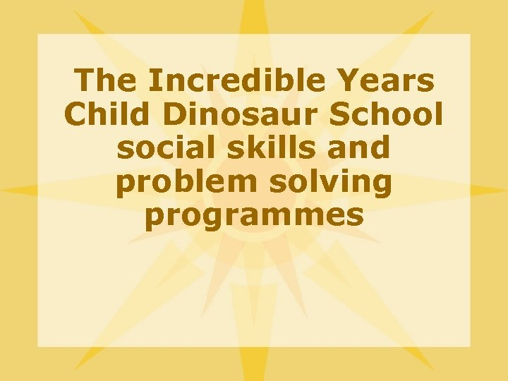 The Incredible Years Child Dinosaur School social skills and problem solving programmes