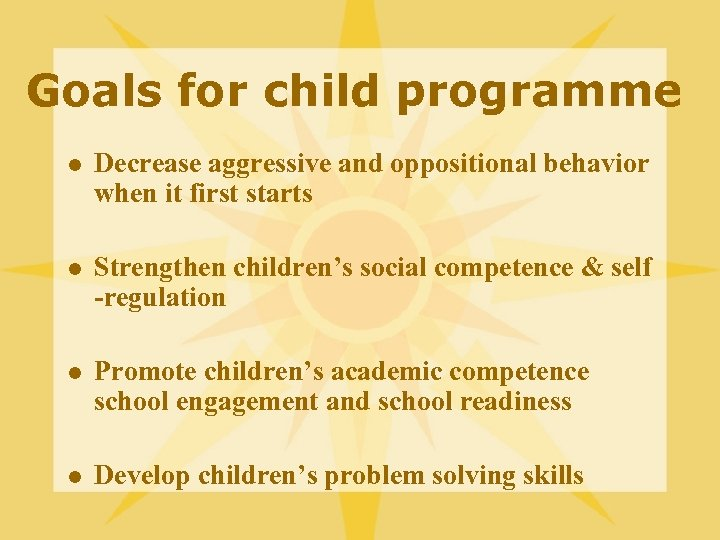 Goals for child programme l Decrease aggressive and oppositional behavior when it first starts