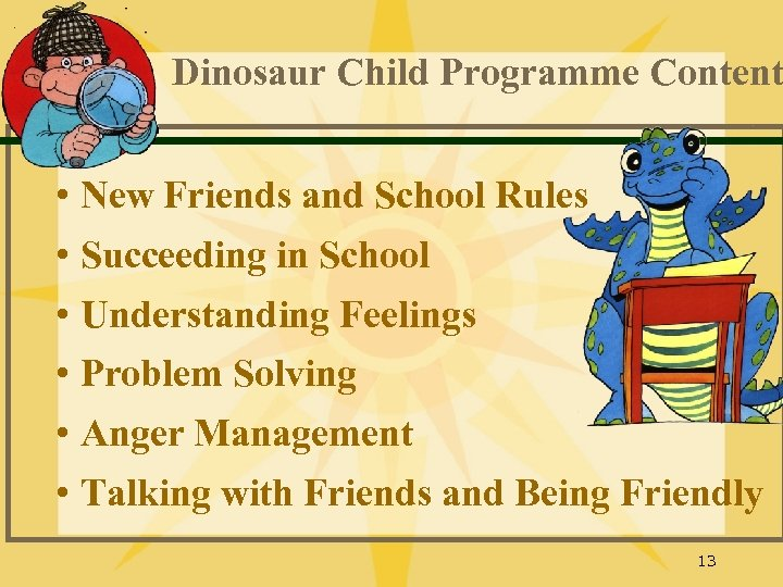 Dinosaur Child Programme Content • New Friends and School Rules • Succeeding in School