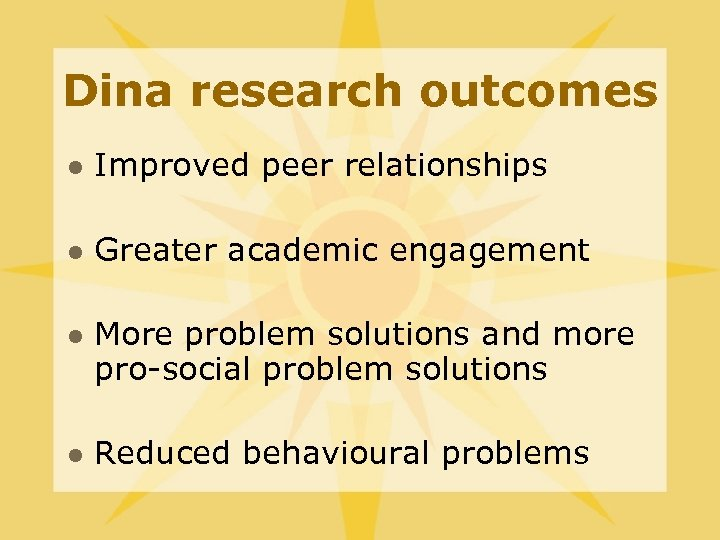Dina research outcomes l Improved peer relationships l Greater academic engagement l l More
