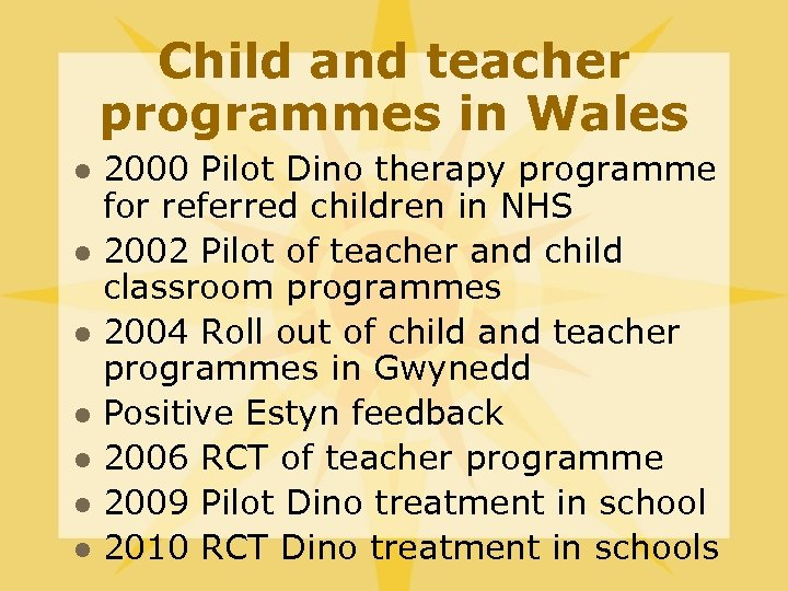 Child and teacher programmes in Wales l l l l 2000 Pilot Dino therapy