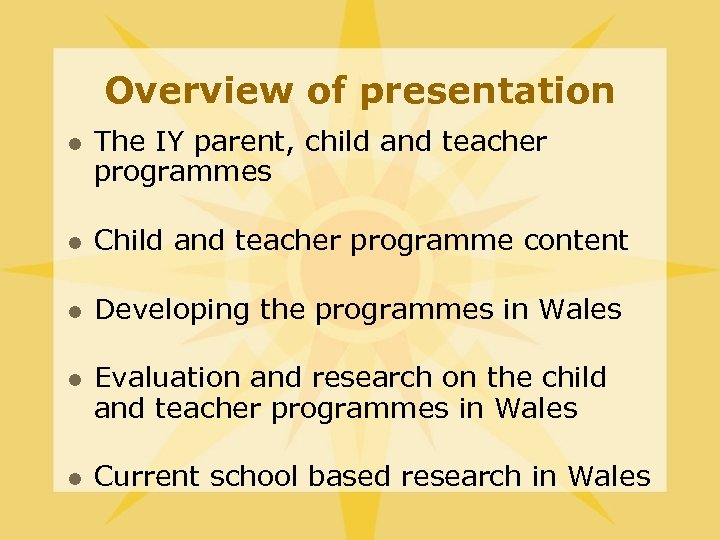 Overview of presentation l The IY parent, child and teacher programmes l Child and