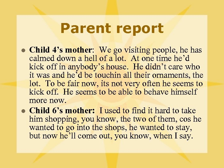 Parent report l l Child 4's mother: We go visiting people, he has calmed