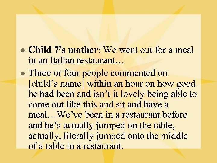 l l Child 7's mother: We went out for a meal in an Italian