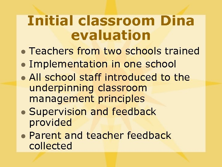 Initial classroom Dina evaluation l l l Teachers from two schools trained Implementation in