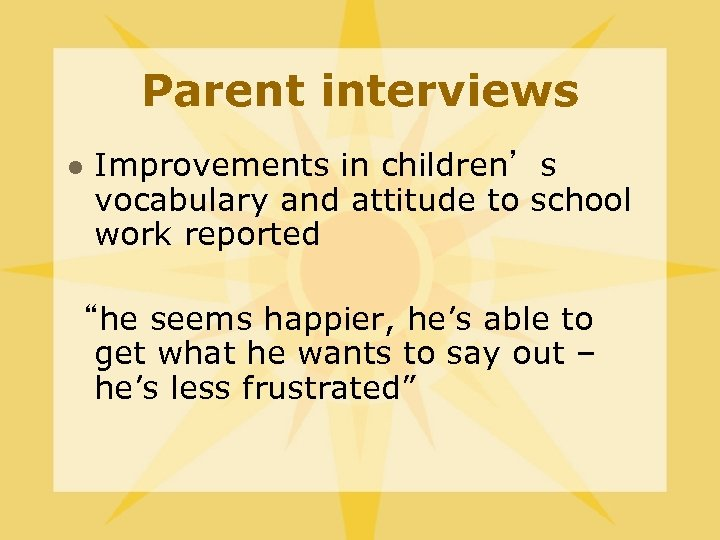 "Parent interviews l Improvements in children's vocabulary and attitude to school work reported ""he"