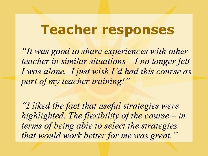 "Teacher responses ""It was good to share experiences with other teacher in similar situations"
