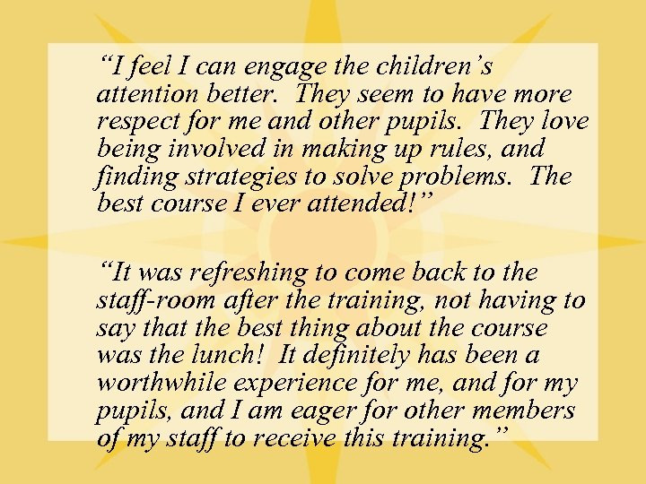 """I feel I can engage the children's attention better. They seem to have more"