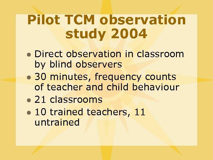 Pilot TCM observation study 2004 l l Direct observation in classroom by blind observers