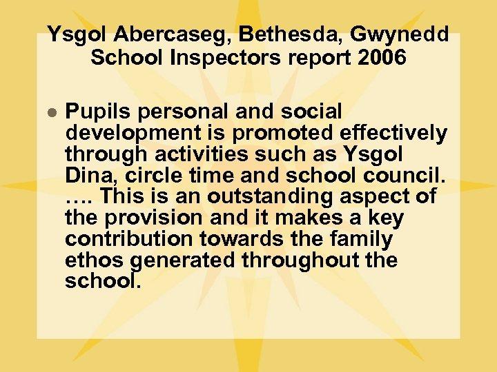 Ysgol Abercaseg, Bethesda, Gwynedd School Inspectors report 2006 l Pupils personal and social development