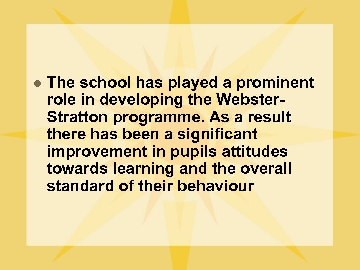 l The school has played a prominent role in developing the Webster. Stratton programme.