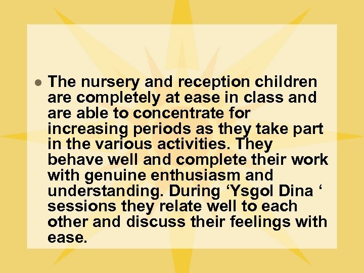 l The nursery and reception children are completely at ease in class and are