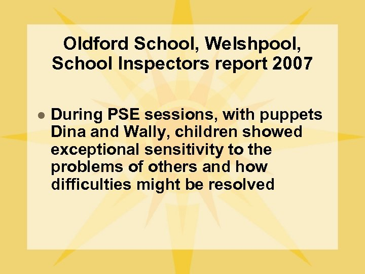 Oldford School, Welshpool, School Inspectors report 2007 l During PSE sessions, with puppets Dina