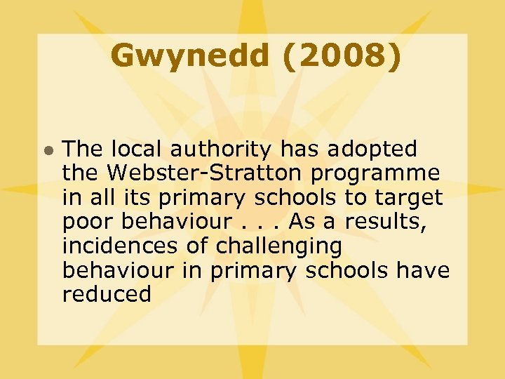 Gwynedd (2008) l The local authority has adopted the Webster-Stratton programme in all its