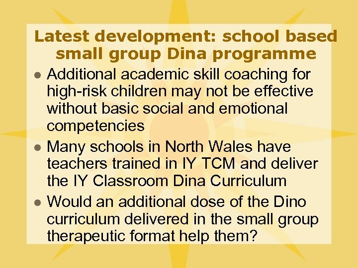 Latest development: school based small group Dina programme l Additional academic skill coaching for
