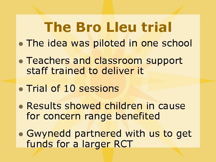 The Bro Lleu trial l l The idea was piloted in one school Teachers