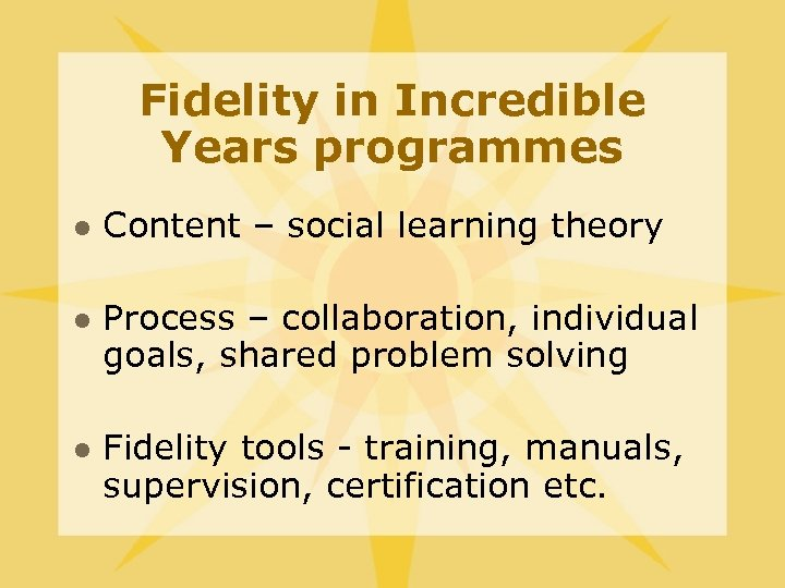 Fidelity in Incredible Years programmes l l l Content – social learning theory Process