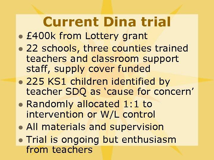 Current Dina trial l l l £ 400 k from Lottery grant 22 schools,