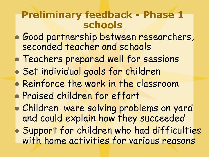Preliminary feedback - Phase 1 schools l Good partnership between researchers, seconded teacher and