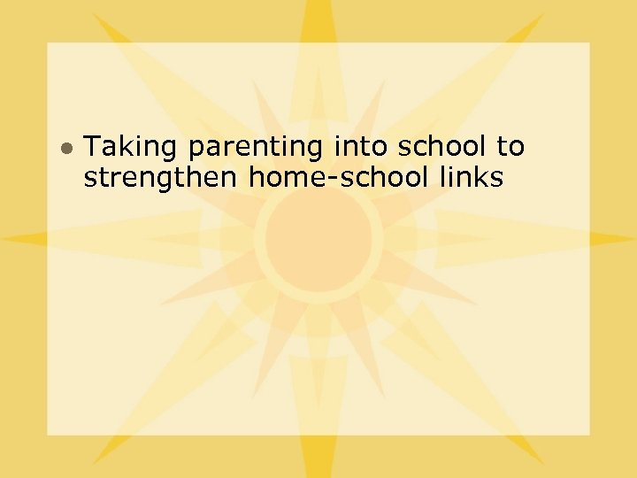 l Taking parenting into school to strengthen home-school links