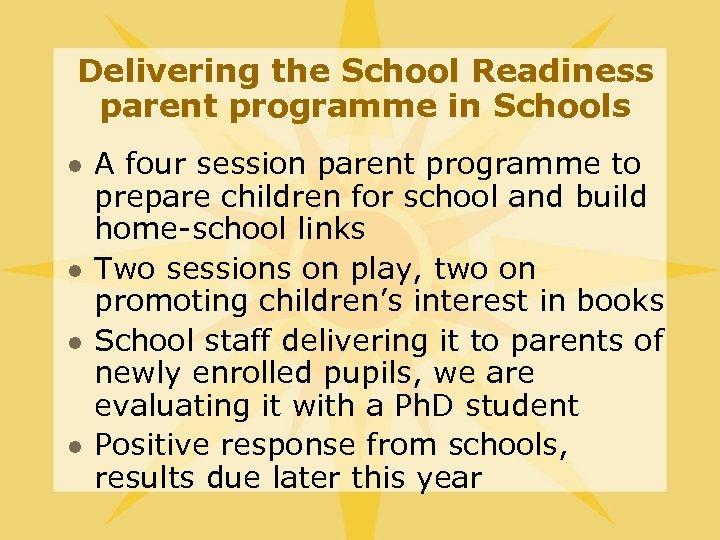 Delivering the School Readiness parent programme in Schools l l A four session parent