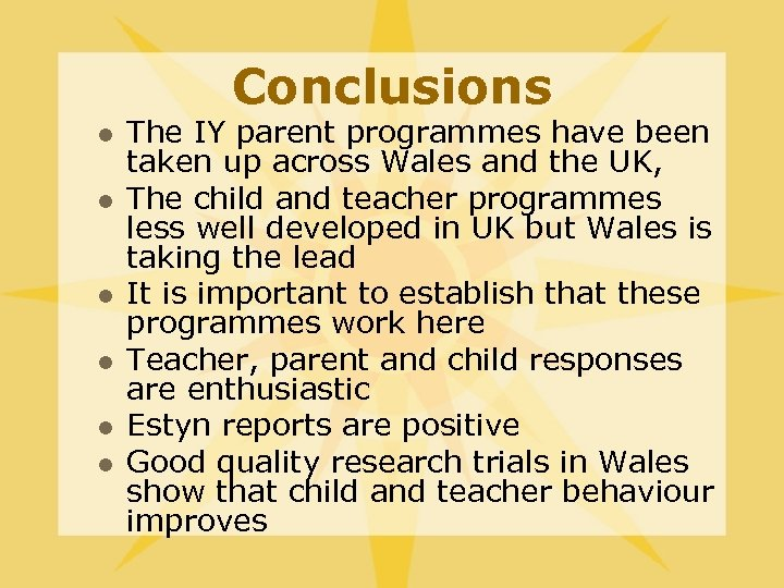 Conclusions l l l The IY parent programmes have been taken up across Wales