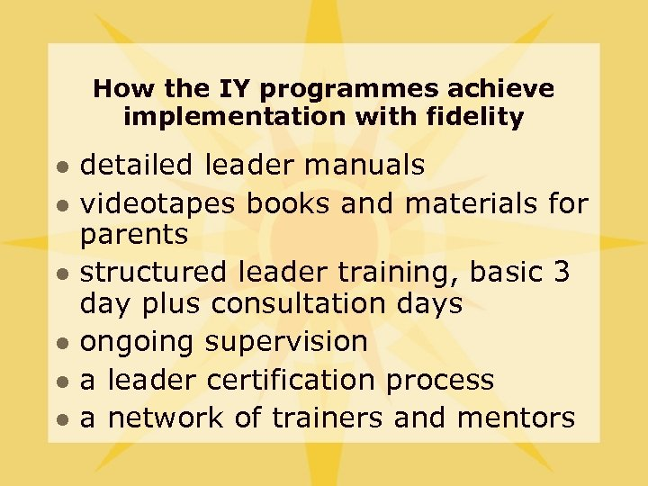 How the IY programmes achieve implementation with fidelity l l l detailed leader manuals