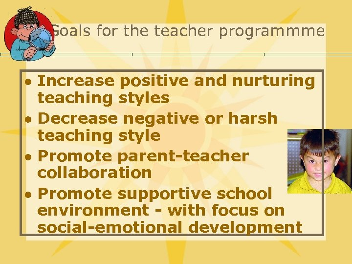 Goals for the teacher programmme l l Increase positive and nurturing teaching styles Decrease