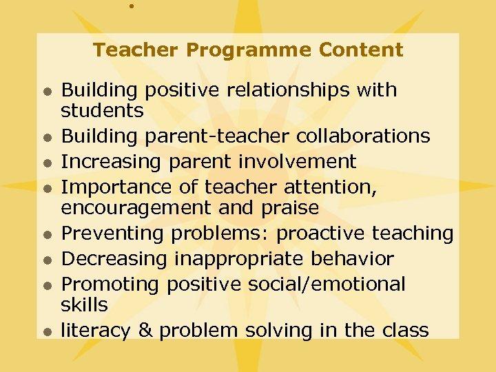 • Teacher Programme Content l l l l Building positive relationships with students