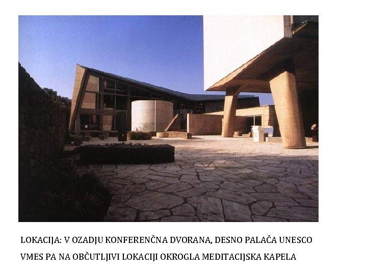 LOKACIJA: V OZADJU KONFERENČNA DVORANA, DESNO PALAČA UNESCO VMES PA NA OBČUTLJIVI LOKACIJI OKROGLA
