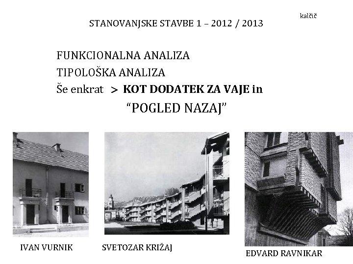 STANOVANJSKE STAVBE 1 – 2012 / 2013 kalčič FUNKCIONALNA ANALIZA TIPOLOŠKA ANALIZA Še enkrat