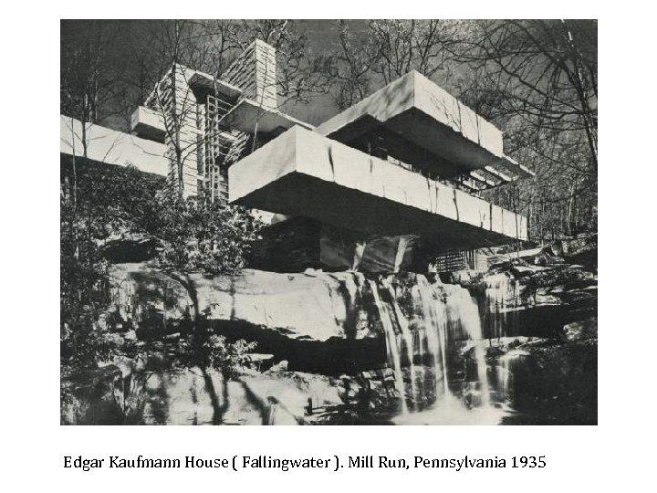 Edgar Kaufmann House ( Fallingwater ). Mill Run, Pennsylvania 1935