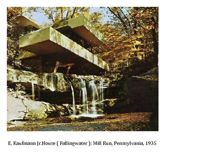 E. Kaufmann Jr. House ( Fallingwater ): Mill Run, Pennsylvania, 1935