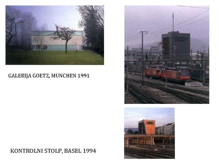 GALERIJA GOETZ, MUNCHEN 1991 KONTROLNI STOLP, BASEL 1994