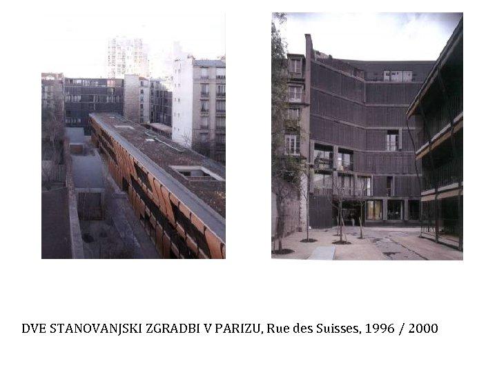 DVE STANOVANJSKI ZGRADBI V PARIZU, Rue des Suisses, 1996 / 2000