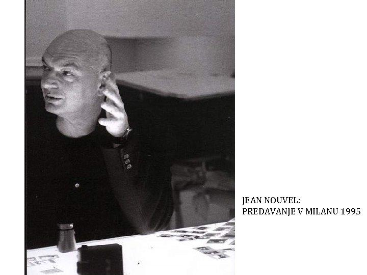 JEAN NOUVEL: PREDAVANJE V MILANU 1995 LECTURE IN MILAN 1995