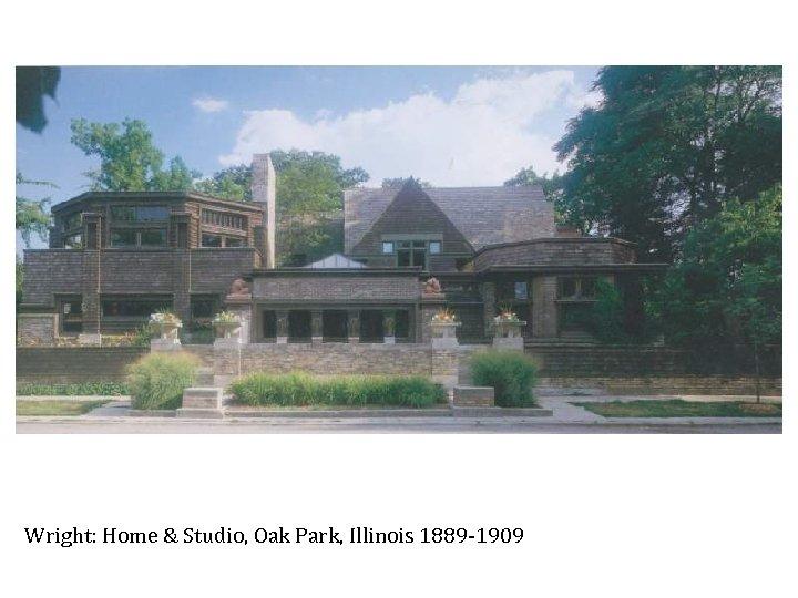 Wright: Home & Studio, Oak Park, Illinois 1889 -1909