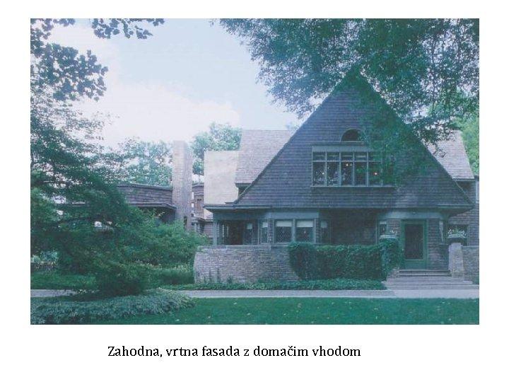 Zahodna, vrtna fasada z domačim vhodom