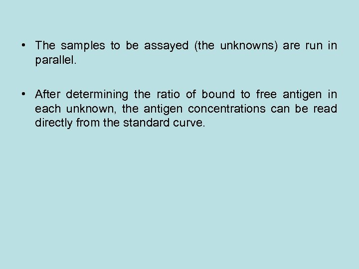 • The samples to be assayed (the unknowns) are run in parallel. •