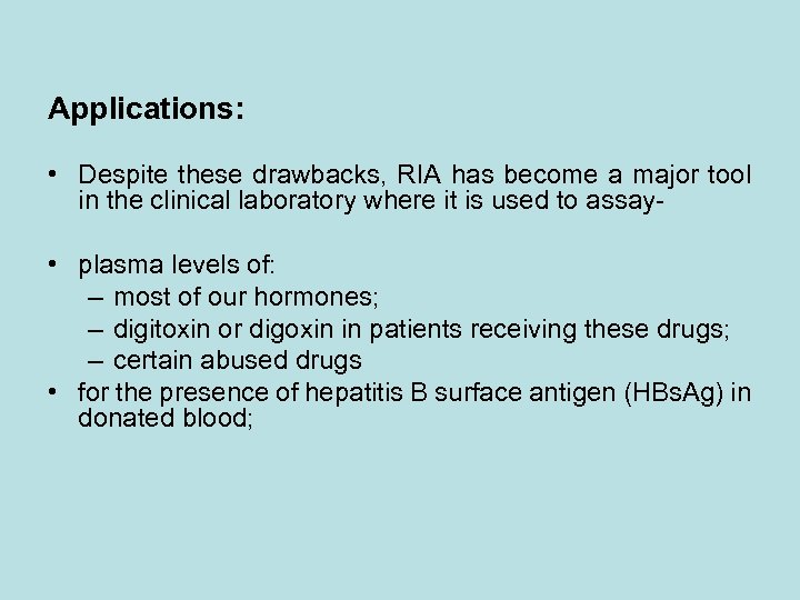 Applications: • Despite these drawbacks, RIA has become a major tool in the clinical