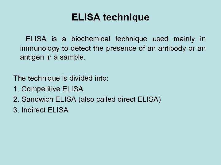 ELISA technique ELISA is a biochemical technique used mainly in immunology to detect the