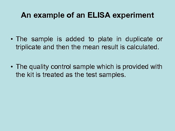 An example of an ELISA experiment • The sample is added to plate in