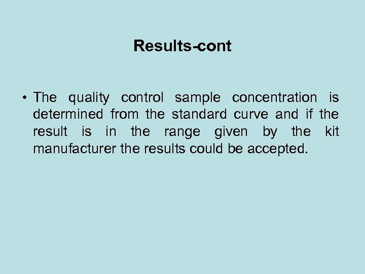 Results-cont • The quality control sample concentration is determined from the standard curve and
