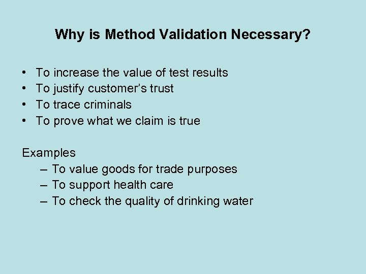Why is Method Validation Necessary? • • To increase the value of test results