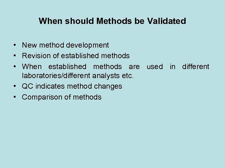 When should Methods be Validated • New method development • Revision of established methods
