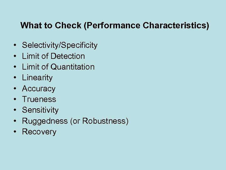 What to Check (Performance Characteristics) • • • Selectivity/Specificity Limit of Detection Limit of